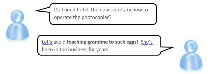 Something teach grandma to suck eggs idiom discuss impossible